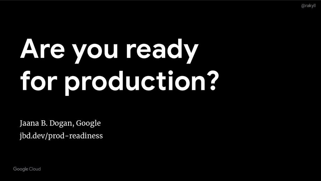 @rakyll Are you ready for production? Jaana B. ...