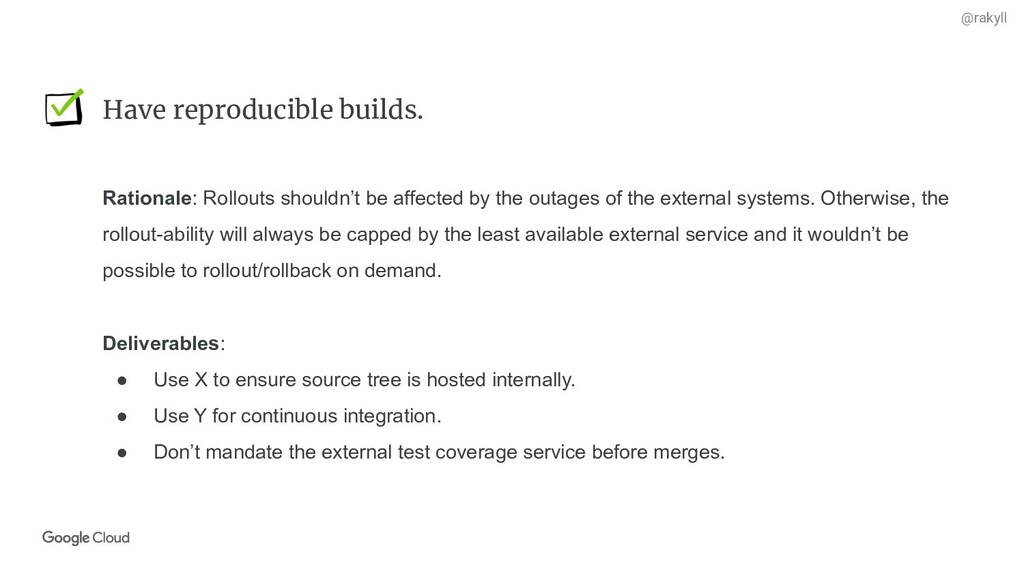 @rakyll Have reproducible builds. Rationale: Ro...