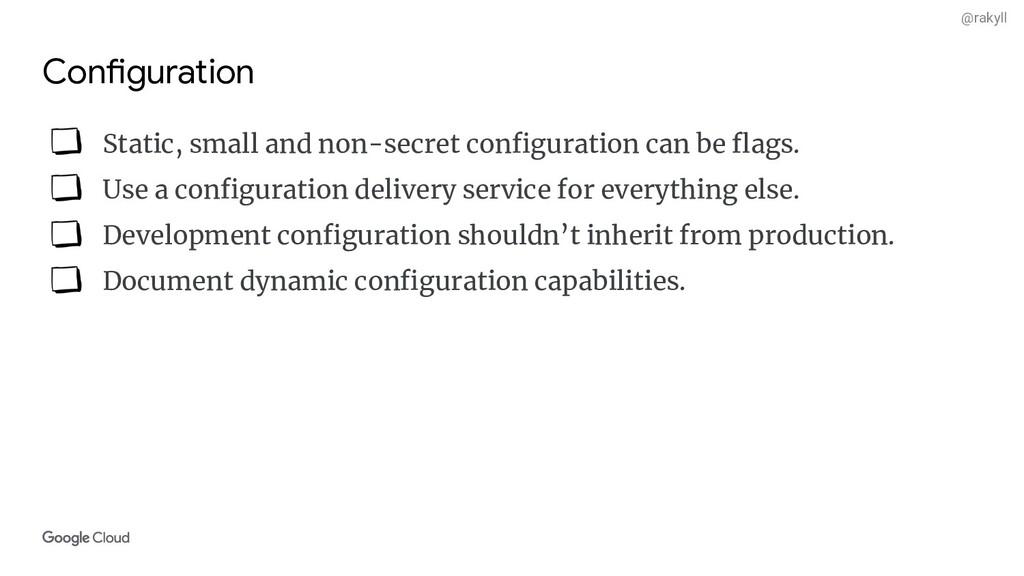 @rakyll Configuration Static, small and non-sec...