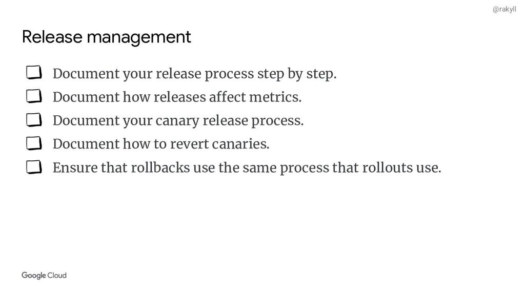 @rakyll Release management Document your releas...