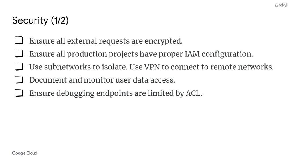@rakyll Security (1/2) Ensure all external requ...