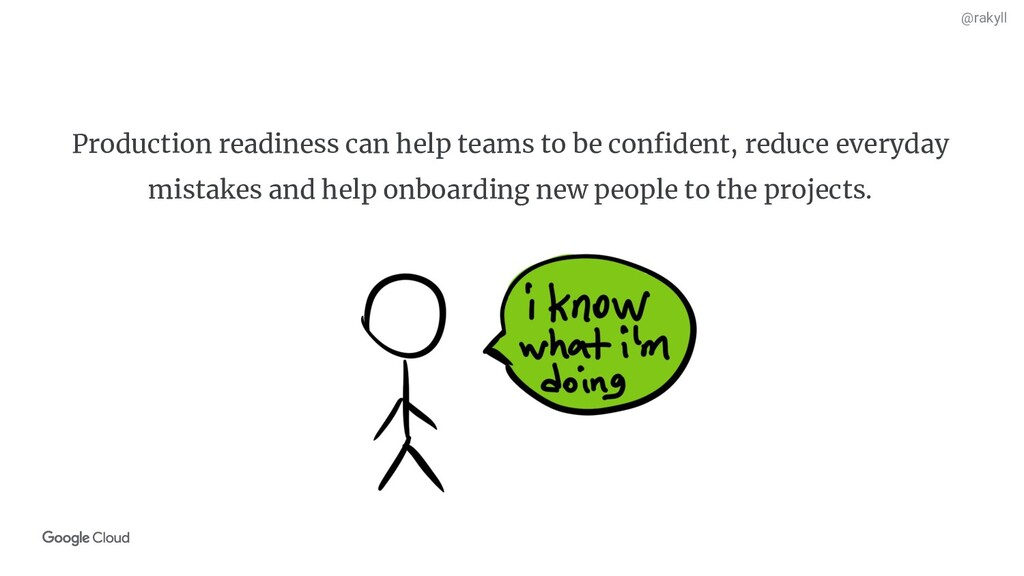 @rakyll Production readiness can help teams to ...
