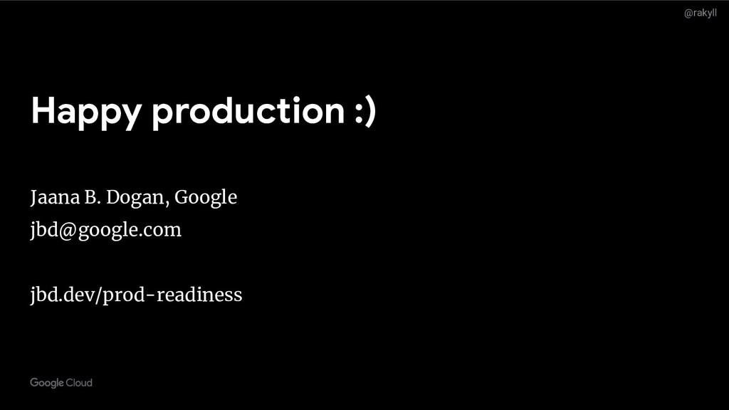 @rakyll Happy production :) Jaana B. Dogan, Goo...