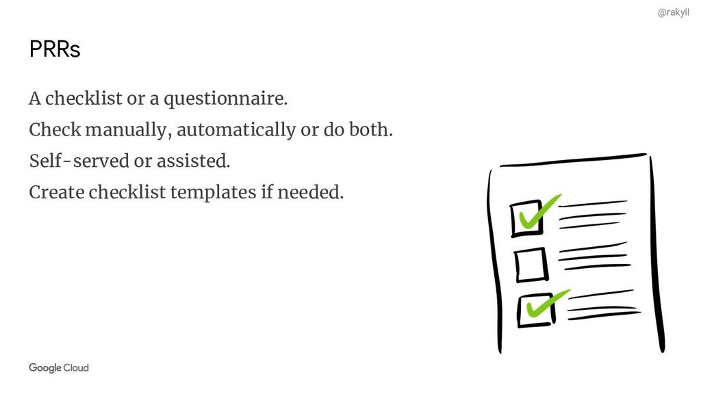 @rakyll PRRs A checklist or a questionnaire. Ch...