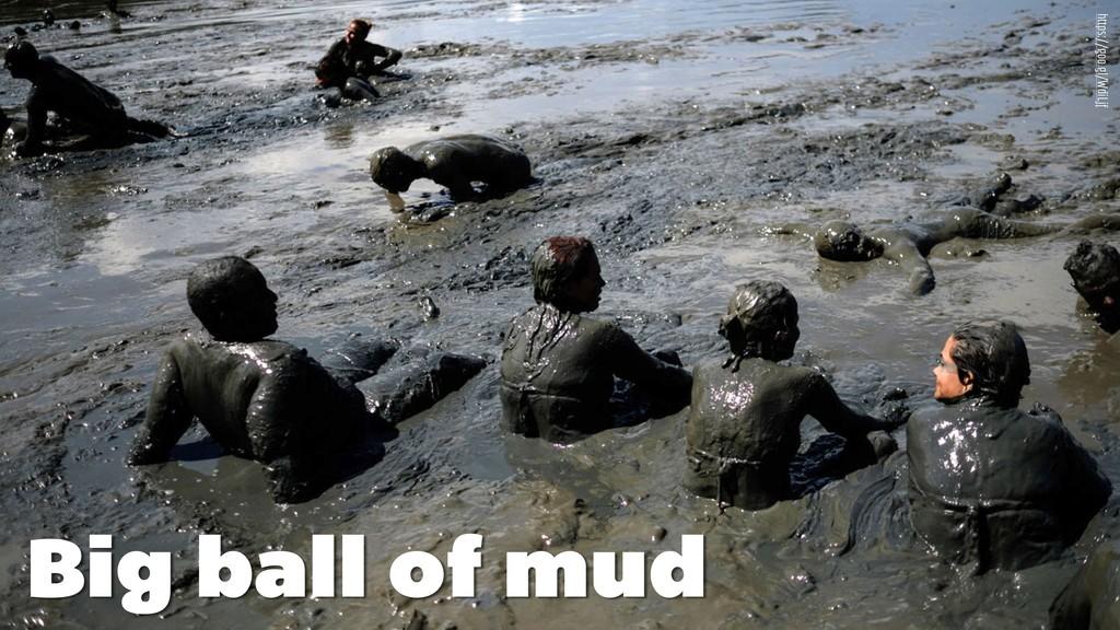 https://goo.gl/WdiLjf Big ball of mud