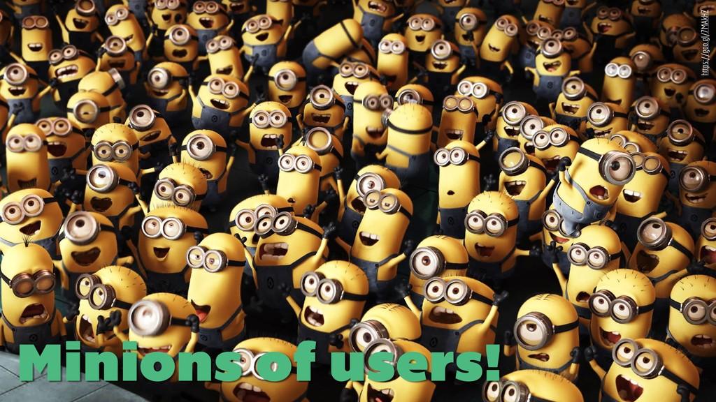 Minions of users! https://goo.gl/7MAkHZ