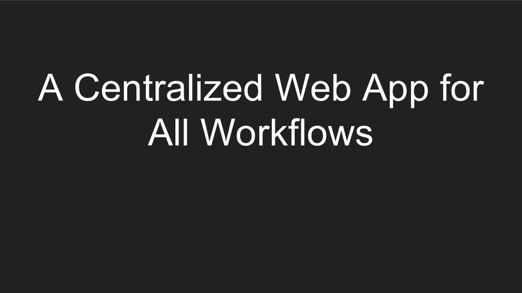 A Centralized Web App for All Workflows