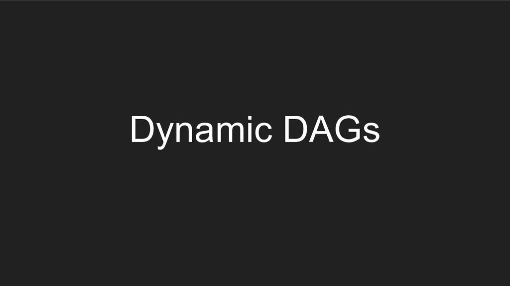Dynamic DAGs