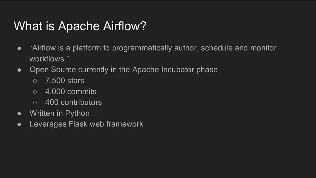 "What is Apache Airflow? ● ""Airflow is a platfor..."