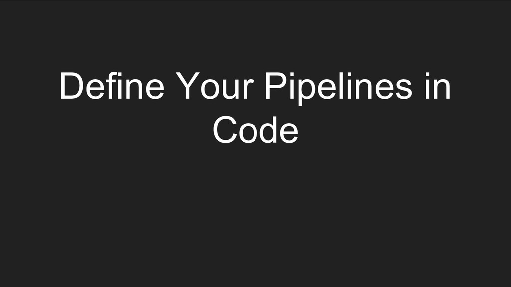 Define Your Pipelines in Code