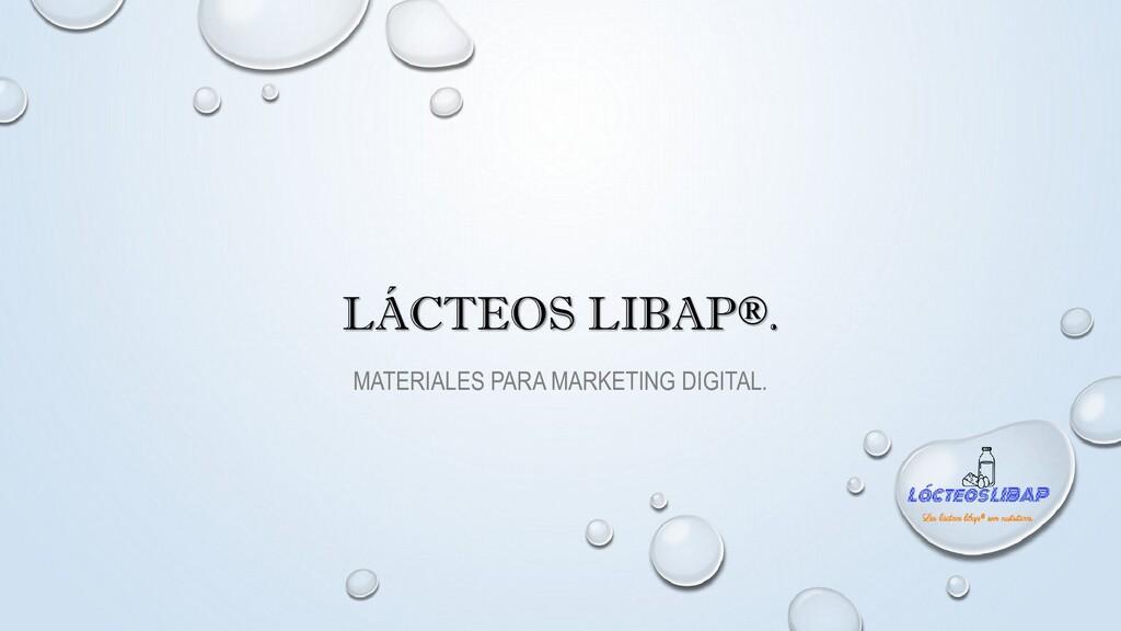 LÁCTEOS LIBAP®. MATERIALES PARA MARKETING DIGIT...