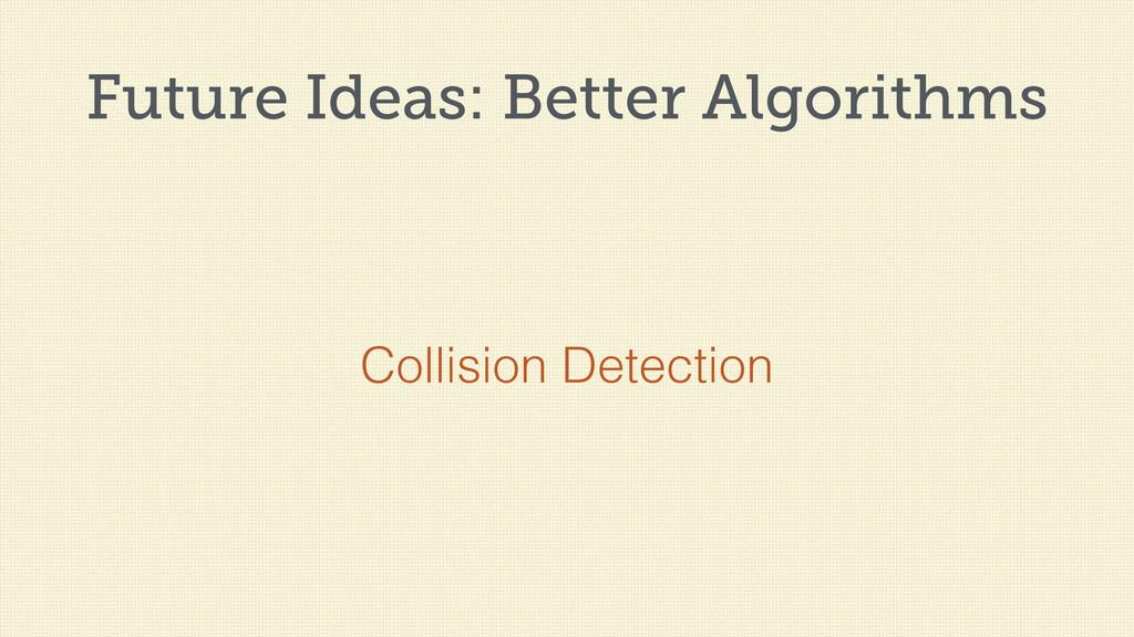 Future Ideas: Better Algorithms Collision Detec...