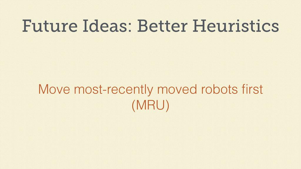 Future Ideas: Better Heuristics Move most-recen...