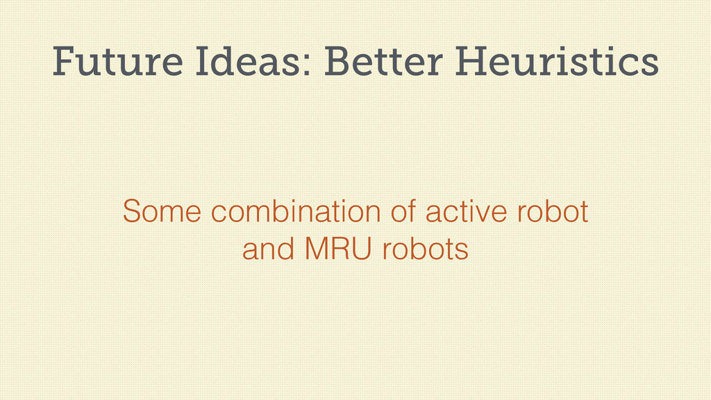 Future Ideas: Better Heuristics Some combinatio...