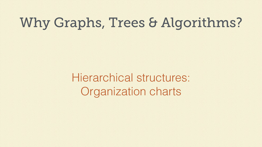Why Graphs, Trees & Algorithms? Hierarchical st...
