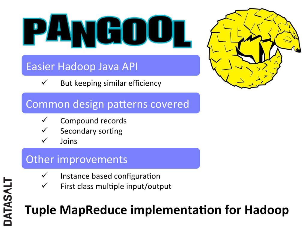 Easier Hadoop Java API  ü But ...