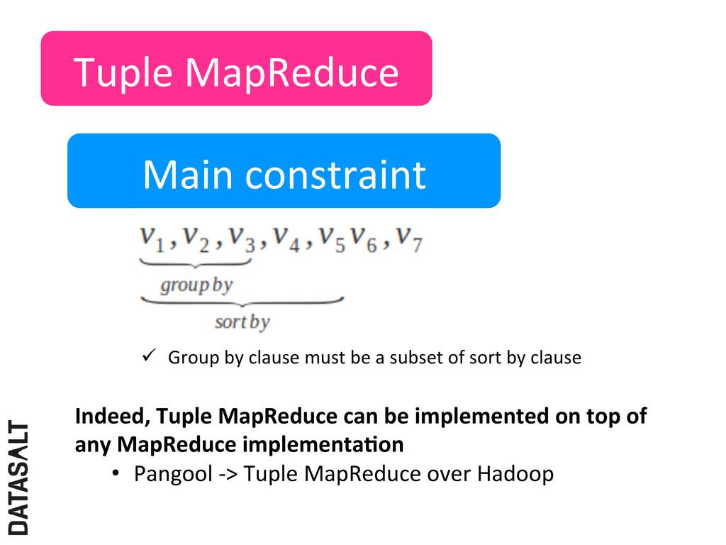 Tuple MapReduce  Main constraint  ü...