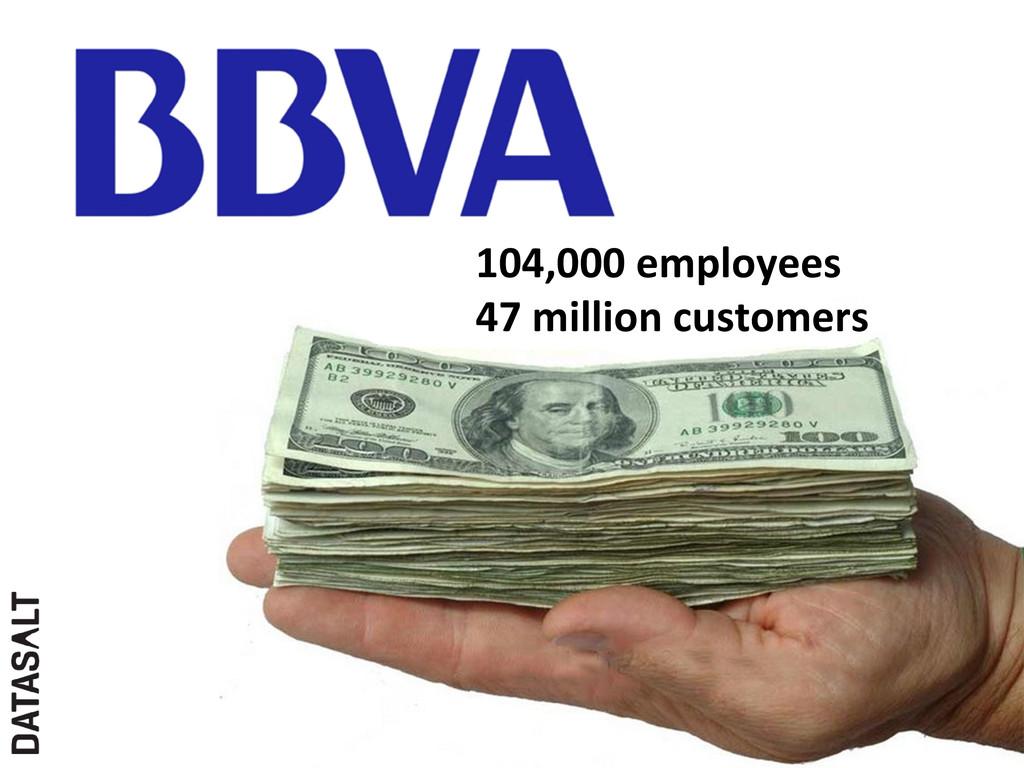 104,000 employees  47 million custo...