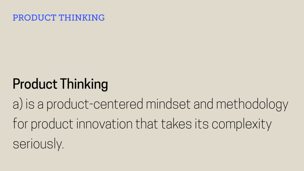 Product Thinking a) is a product-centered minds...