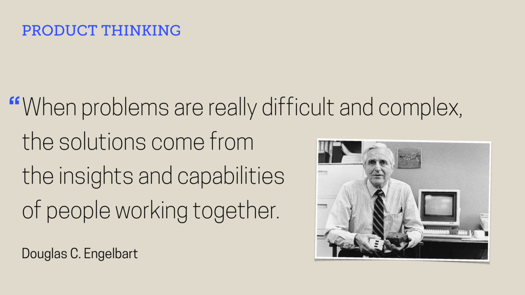 When problems are really difficult and complex,...