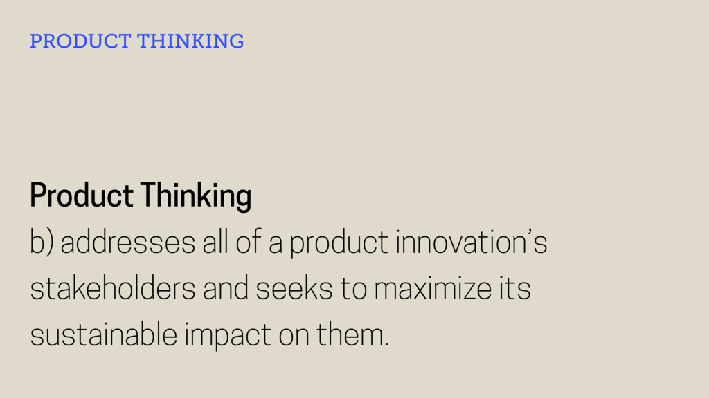 Product Thinking b) addresses all of a product ...