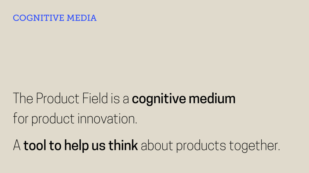 The Product Field is a cognitive medium 