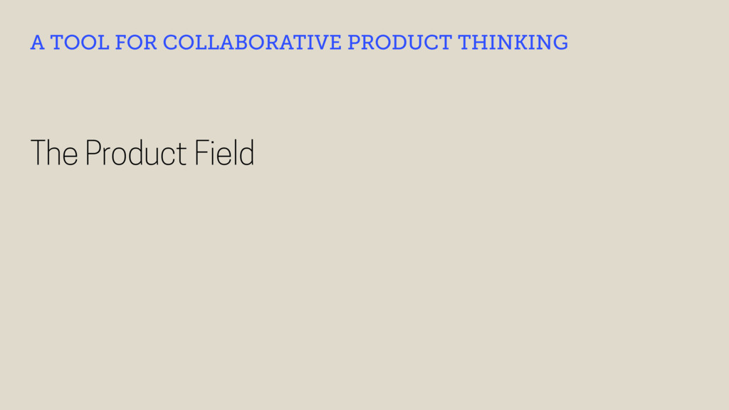 The Product Field A TOOL FOR COLLABORATIVE PROD...