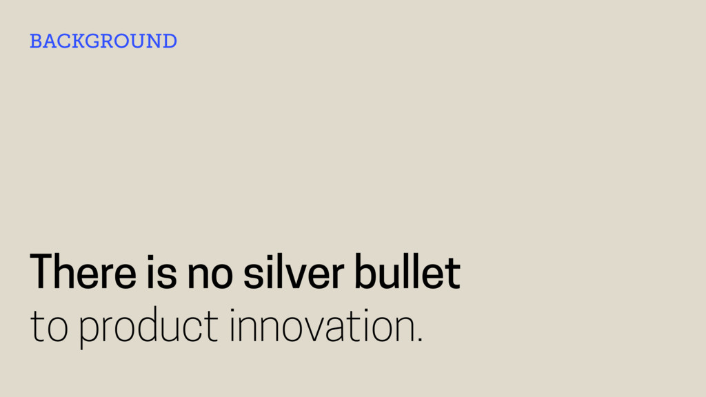 There is no silver bullet to product innovation...