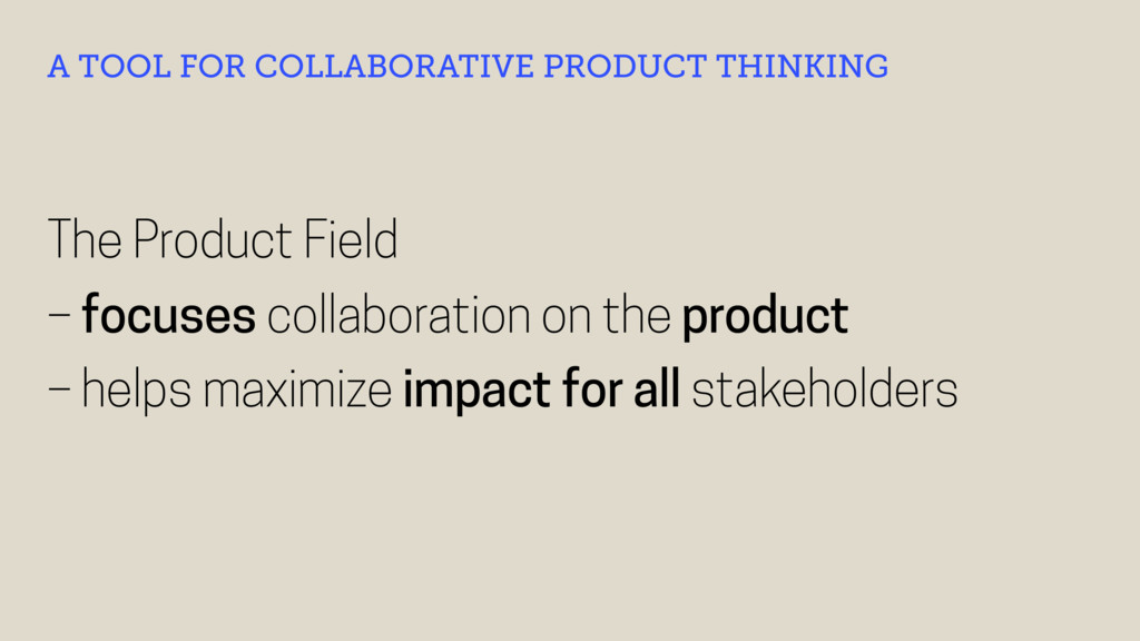 The Product Field – focuses collaboration on th...