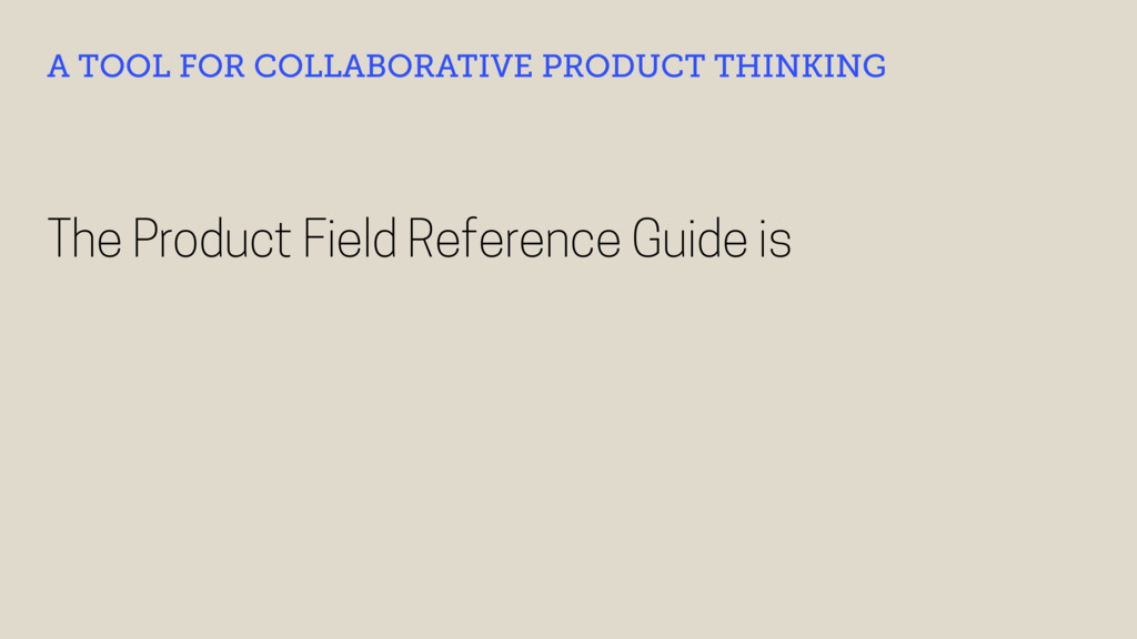 The Product Field Reference Guide is A TOOL FOR...