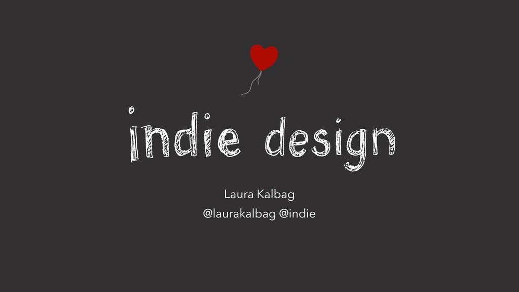 Laura Kalbag @laurakalbag @indie