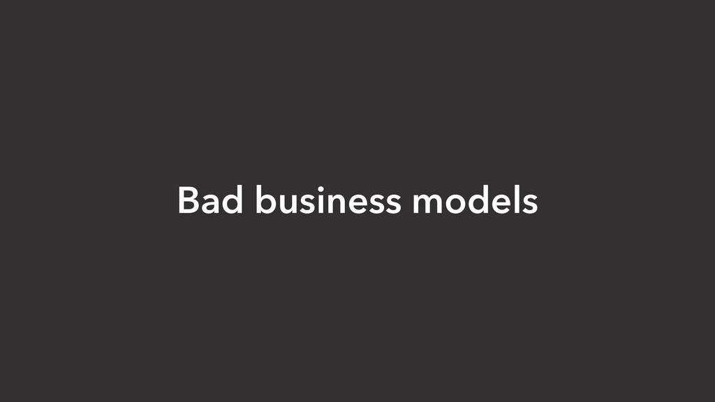 Bad business models