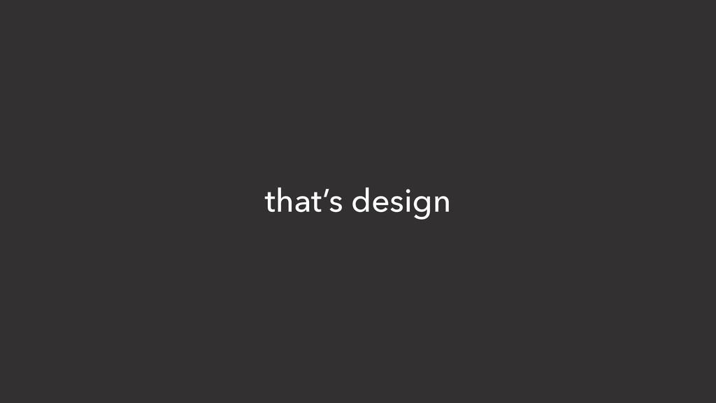that's design