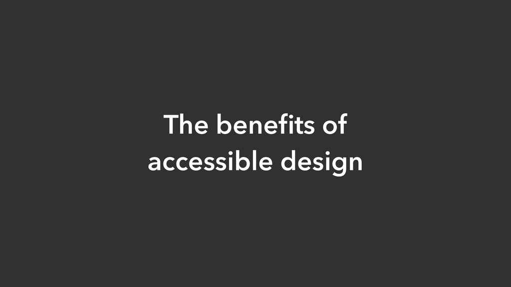 The benefits of accessible design