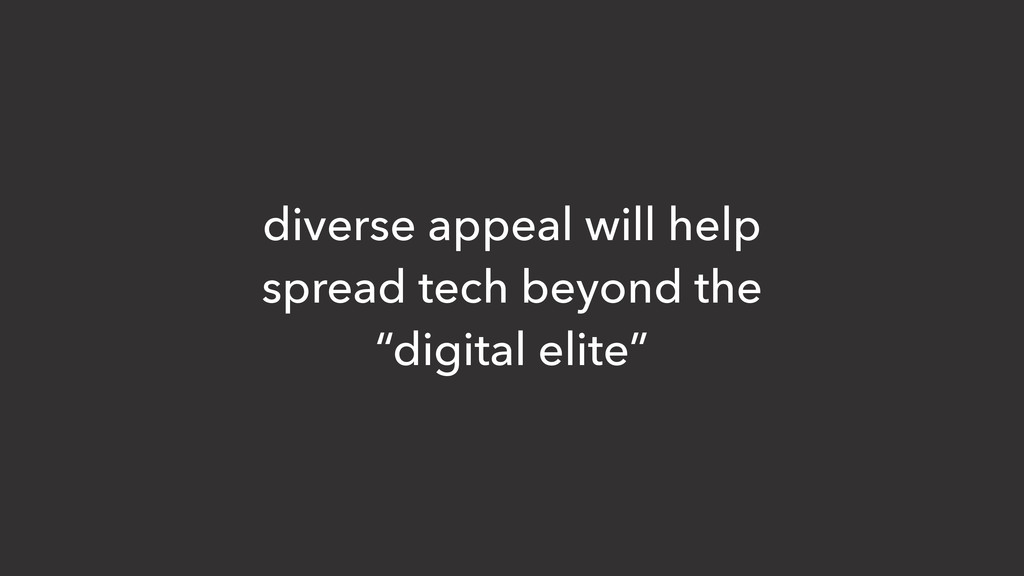diverse appeal will help spread tech beyond the...