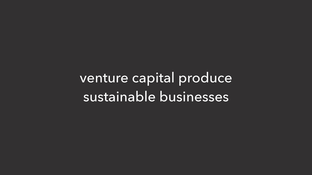 venture capital produce sustainable businesses