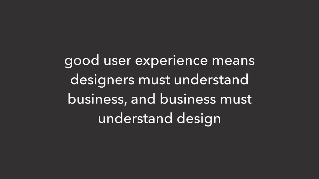 good user experience means designers must under...