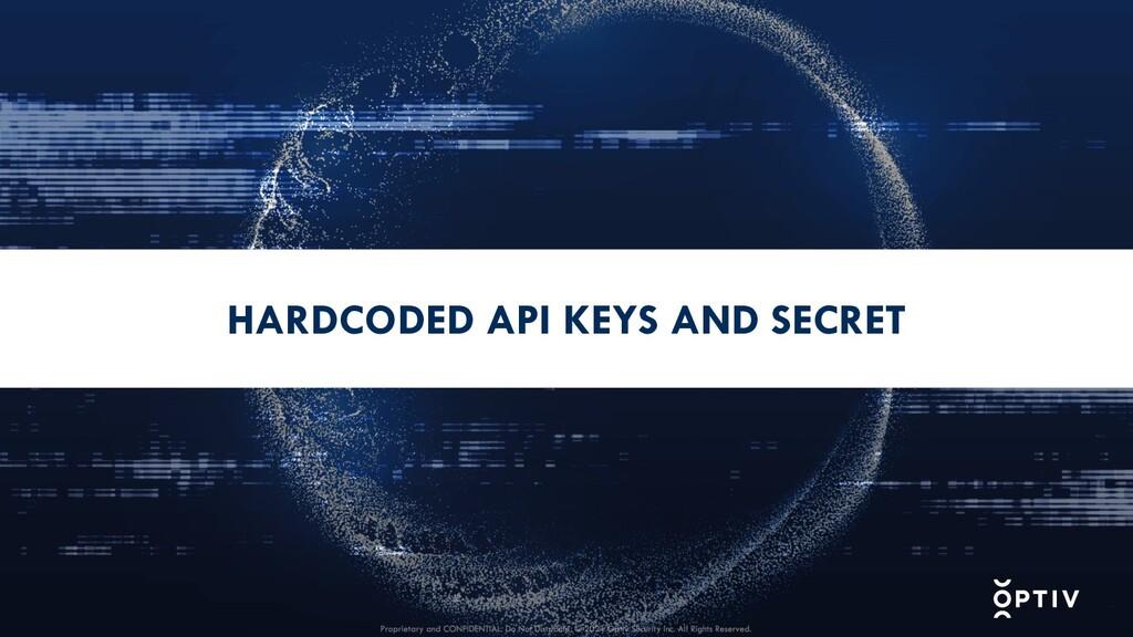 HARDCODED API KEYS AND SECRET