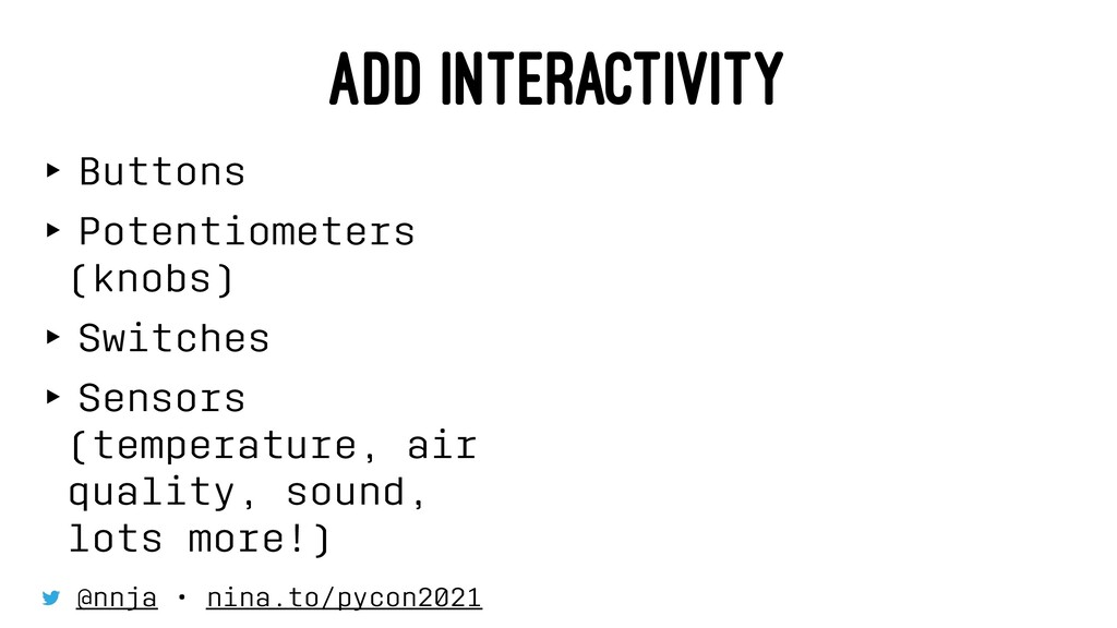 ADD INTERACTIVITY ‣ Buttons ‣ Potentiometers (k...