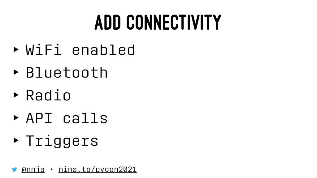 ADD CONNECTIVITY ‣ WiFi enabled ‣ Bluetooth ‣ R...