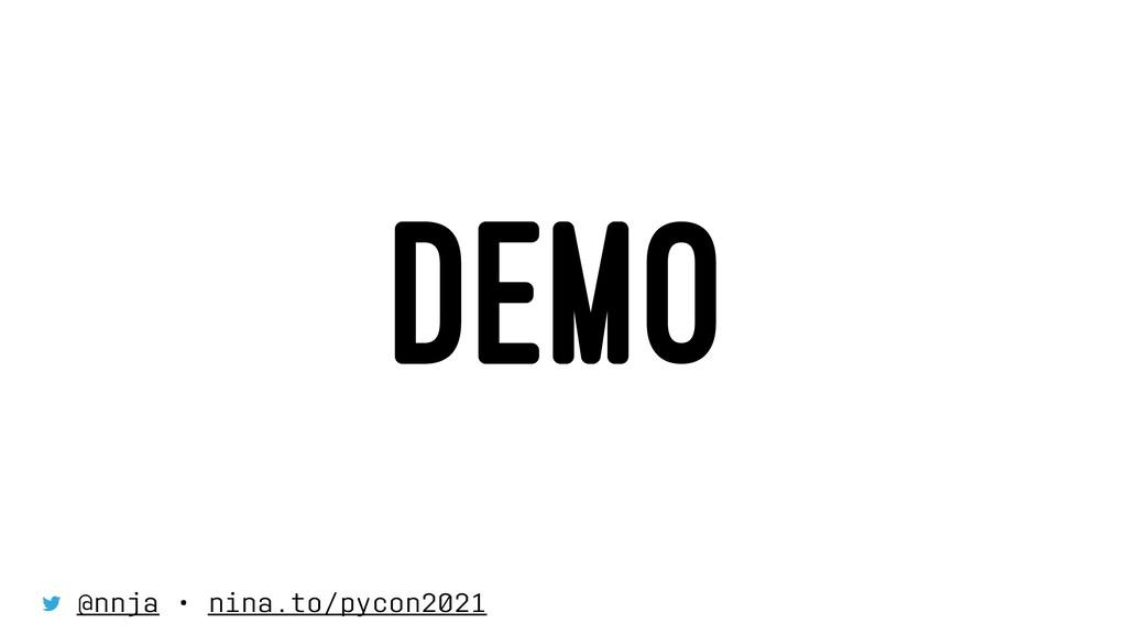 DEMO @nnja • nina.to/pycon2021