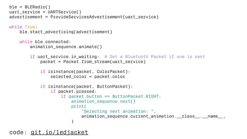ble = BLERadio() uart_service = UARTService() a...