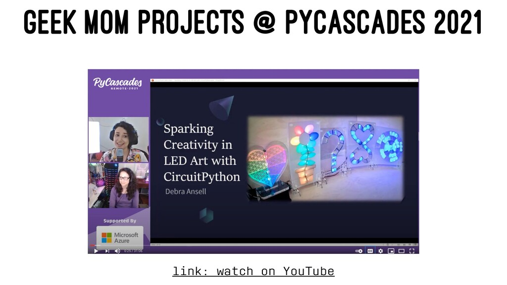 GEEK MOM PROJECTS @ PYCASCADES 2021 link: watch...