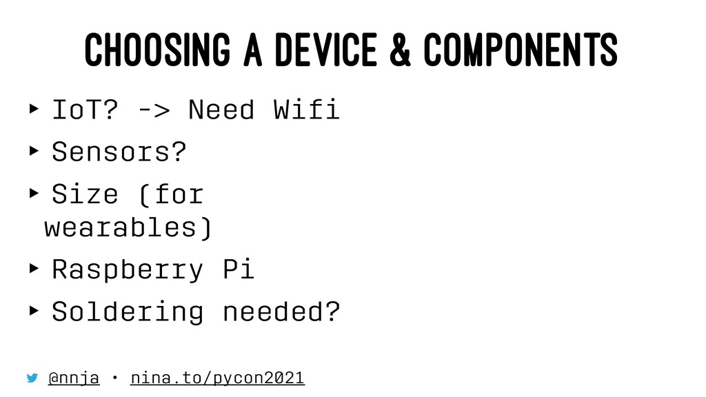 CHOOSING A DEVICE & COMPONENTS ‣ IoT? -> Need W...