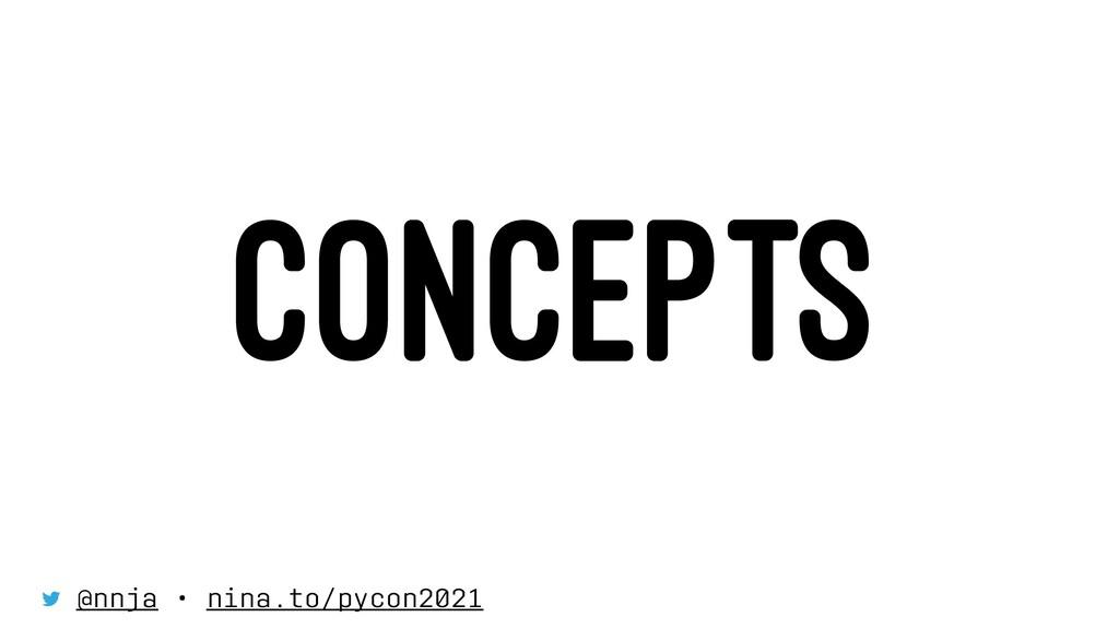 CONCEPTS @nnja • nina.to/pycon2021