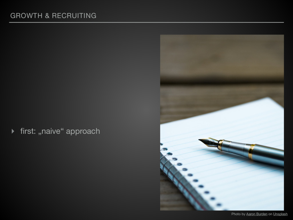 """GROWTH & RECRUITING ▸ first: """"naive"""" approach Ph..."""
