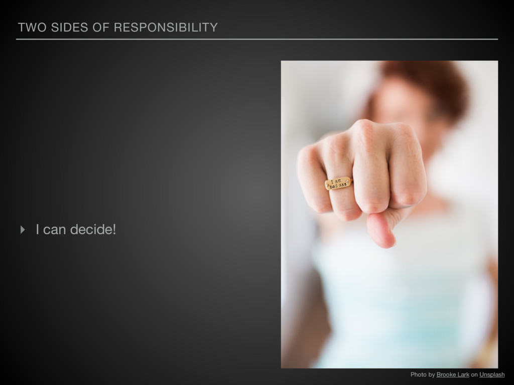 TWO SIDES OF RESPONSIBILITY ▸ I can decide! Pho...