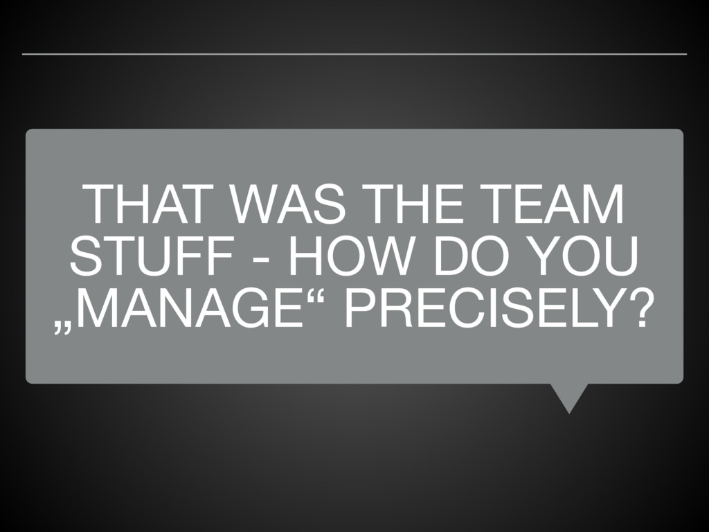 """THAT WAS THE TEAM STUFF - HOW DO YOU """"MANAGE"""" P..."""