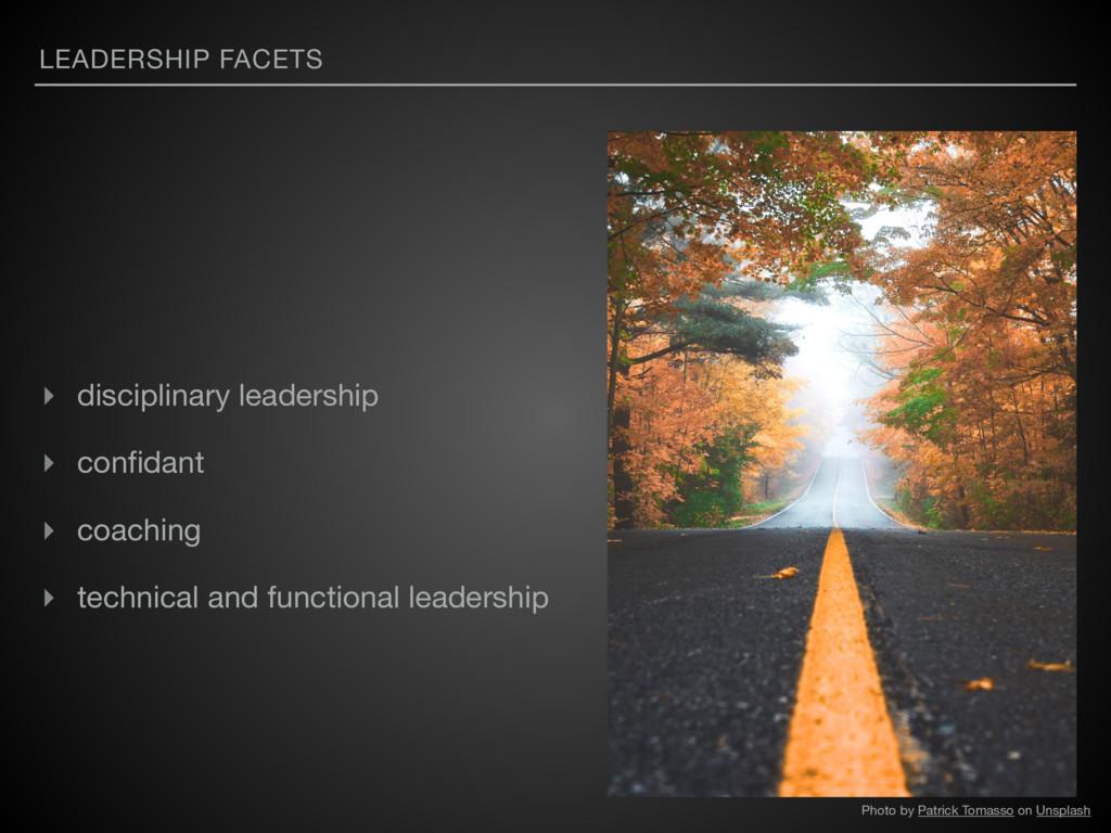 LEADERSHIP FACETS ▸ disciplinary leadership   ▸...