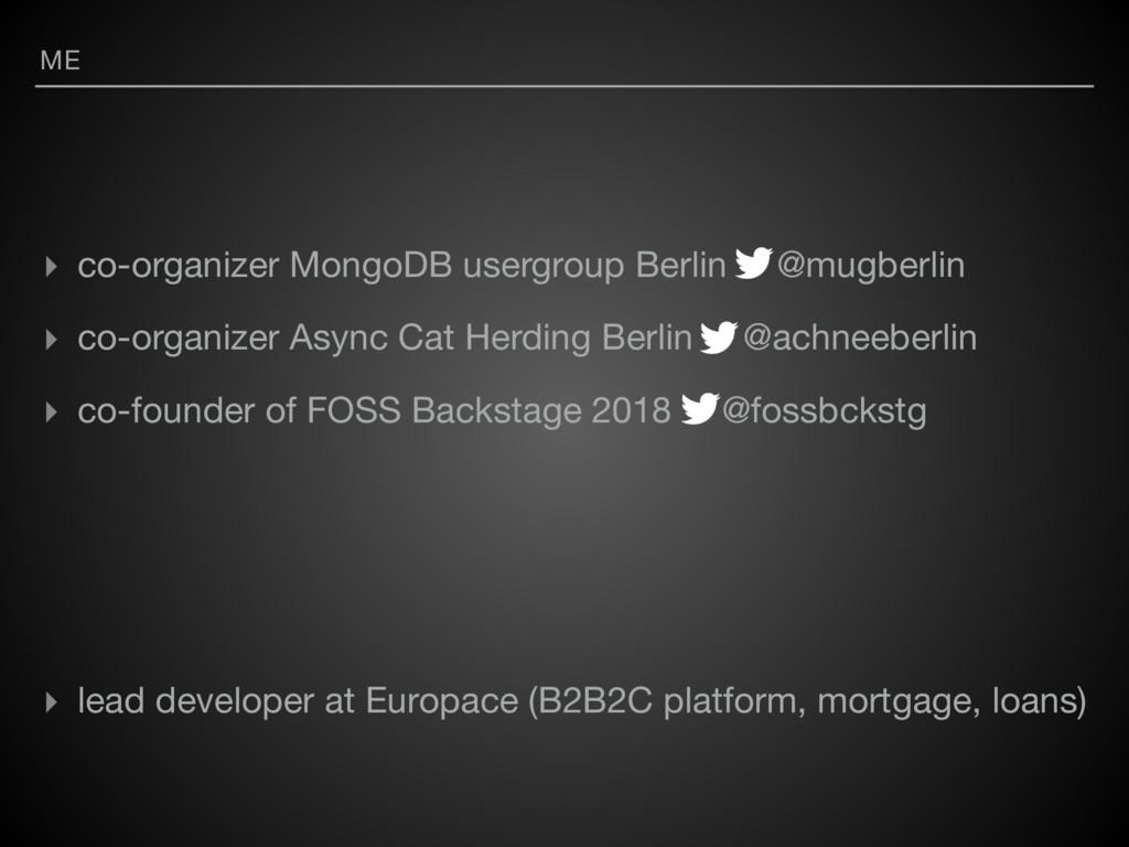 ME ▸ co-organizer MongoDB usergroup Berlin @mug...